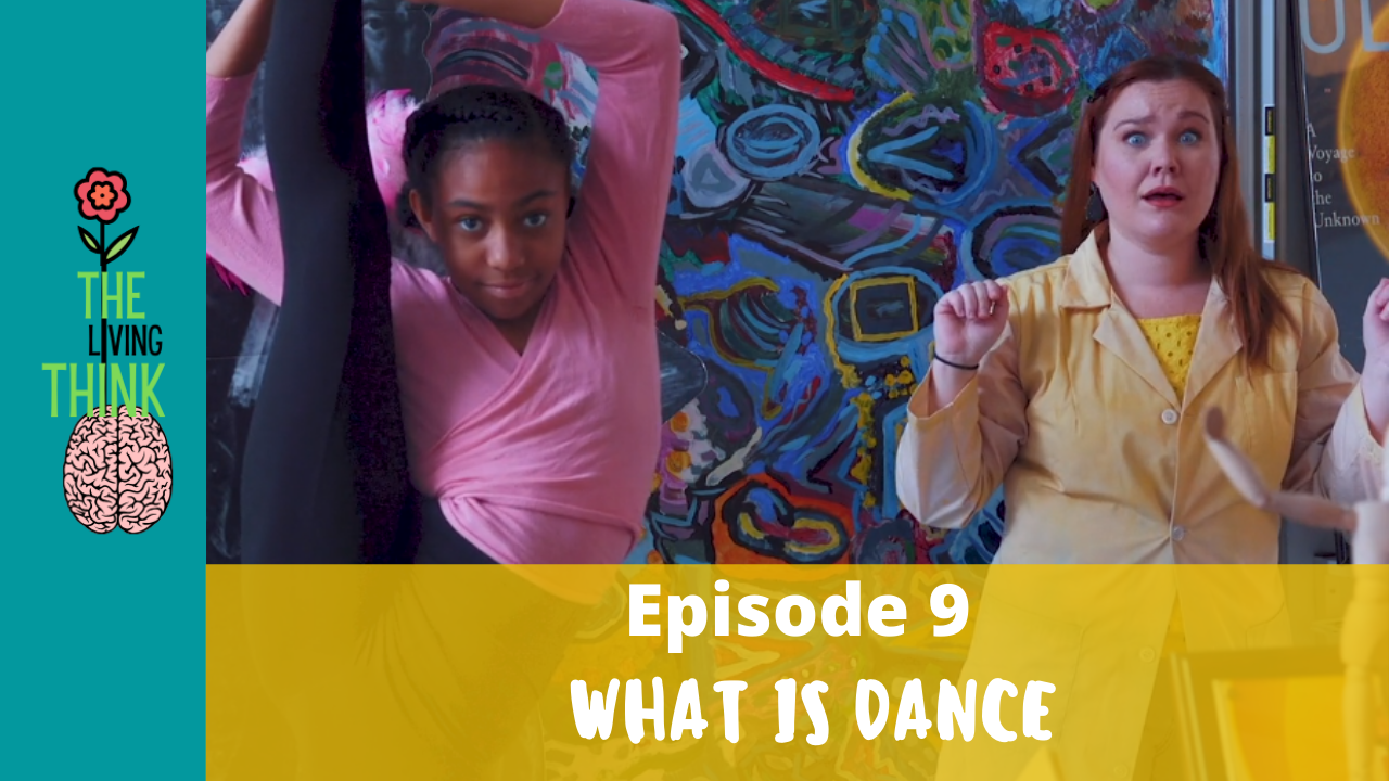 Episode 9: The Living Think – What Is Dance?