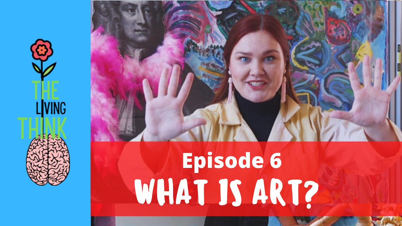 The Living Think: Episode 6 – What Is Art?